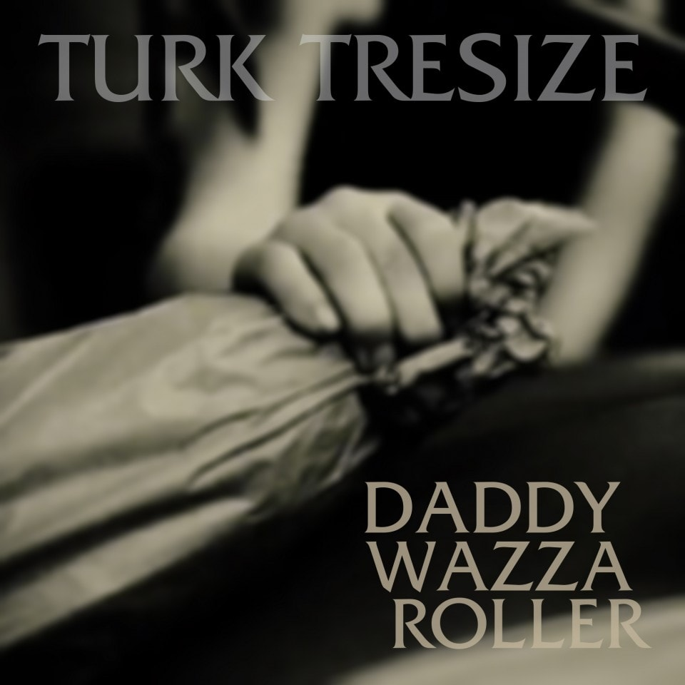 Turk Tresize - Daddy Wazza Roller - Single Art