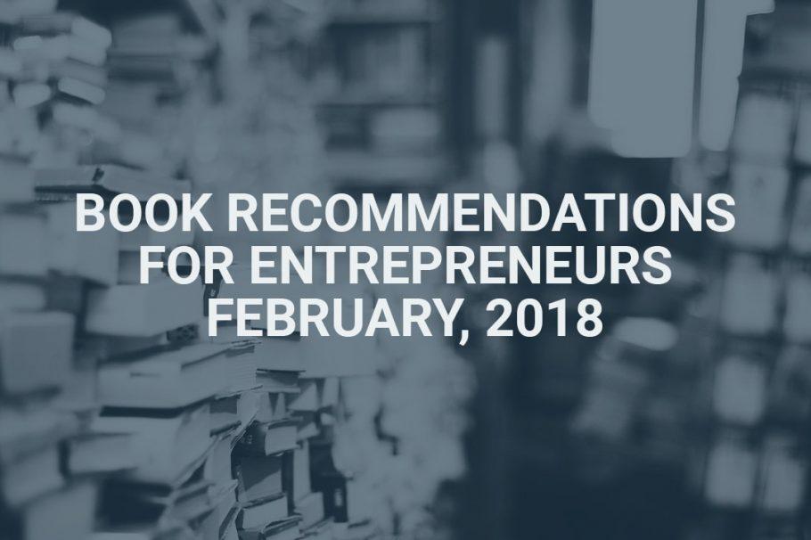 Book Recommendations for Entrepreneurs - February 2018